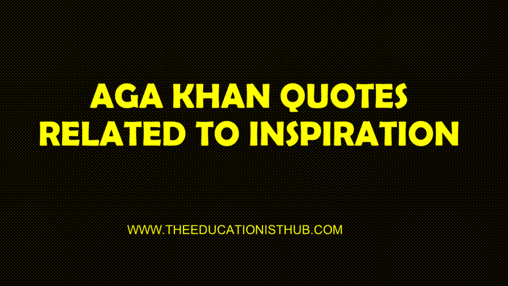 INSPIRATIONAL AGA KHAN QUOTES